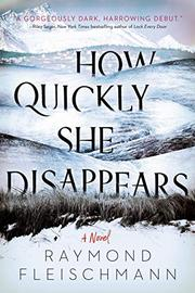 HOW QUICKLY SHE DISAPPEARS by Raymond Fleischmann