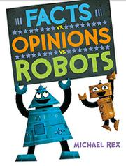 FACTS VS. OPINIONS VS. ROBOTS by Michael  Rex