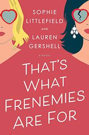 THAT'S WHAT FRENEMIES ARE FOR by Sophie Littlefield