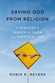 SAVING GOD FROM RELIGION by Robin R. Meyers
