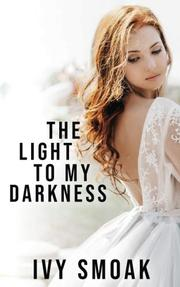 THE LIGHT TO MY DARKNESS by Ivy  Smoak