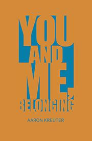 YOU AND ME, BELONGING by Aaron  Kreuter