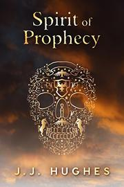 SPIRIT OF PROPHECY by J.J. Hughes