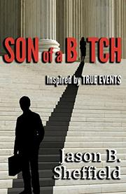 SON OF A BITCH by Jason  B. Sheffield