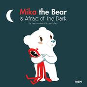 MIKA THE BEAR IS AFRAID OF THE DARK by Yann Walcker