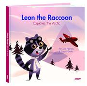 LEON THE RACCOON EXPLORES THE ARCTIC by Lucie Papineau