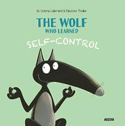 THE WOLF WHO LEARNED SELF-CONTROL by Orianne Lallemand