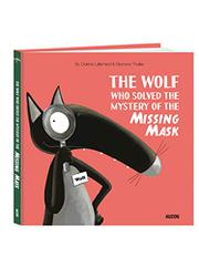 THE WOLF WHO SOLVED THE MYSTERY OF THE MISSING MASK by Orianne Lallemand