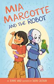 MIA MARCOTTE AND THE ROBOT by Jeanne  Wald