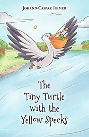 THE TINY TURTLE WITH THE YELLOW SPECKS by Johann-Caspar  Isemer