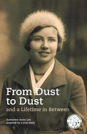 From Dust to Dust and a Lifetime in Between by Katherine Anne Lee