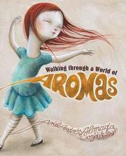 WALKING THROUGH A WORLD OF AROMAS by Ariel Andrés Almada
