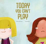 TODAY YOU CAN'T PLAY by Pilar Serrano