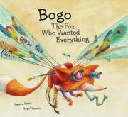 BOGO, THE FOX WHO WANTED EVERYTHING by Susanna Isern