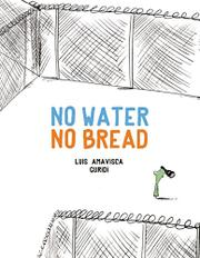 NO WATER NO BREAD  by Luis Amavisca