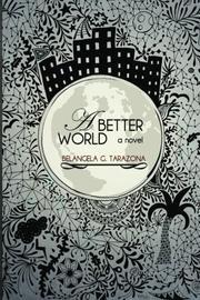A BETTER WORLD by Belangela G. Tarazona