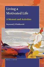 LIVING A MOTIVATED LIFE by Raymond J.  Wlodkowski
