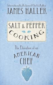 Salt & Pepper Cooking by James Haller