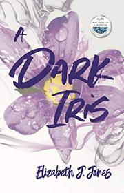 A DARK IRIS by Elizabeth J. Jones