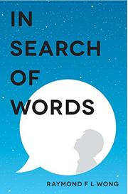 IN SEARCH OF WORDS by Raymond F L Wong