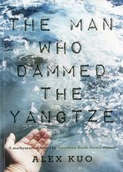 THE MAN WHO DAMMED THE YANGTZE by Alex Kuo
