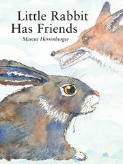 LITTLE RABBIT AND HIS FRIENDS by Marcus Herrenberger