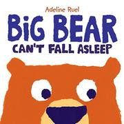 BIG BEAR CAN'T FALL ASLEEP by Adeline  Ruel