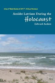 AMIDST LATVIANS DURING THE HOLOCAUST by Edward Anders