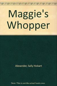 MAGGIE'S WHOPPER