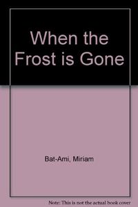 WHEN THE FROST IS GONE