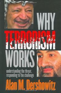 WHY TERRORISM WORKS