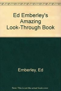 ED EMBERLEY'S AMAZING LOOK-THROUGH BOOK
