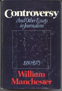 CONTROVERSY AND OTHER ESSAYS IN JOURNALISM, 1950-1975