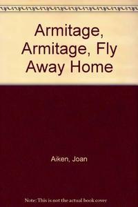 ARMITAGE, ARMITAGE, FLY AWAY HOME