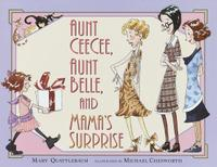 AUNT CEECEE, AUNT BELLE, AND MAMA'S SURPRISE