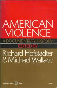 AMERICAN VIOLENCE; A DOCUMENTARY HISTORY,