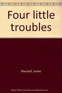 FOUR LITTLE TROUBLES