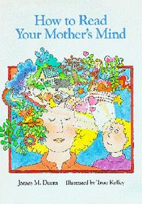 HOW TO READ YOUR MOTHER'S MIND