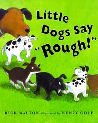 """LITTLE DOGS SAY """"ROUGH!"""""""