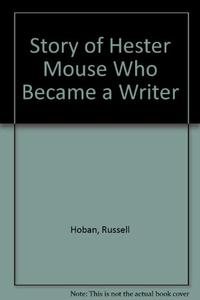 THE STORY OF HESTER MOUSE WHO BECAME A WRITER