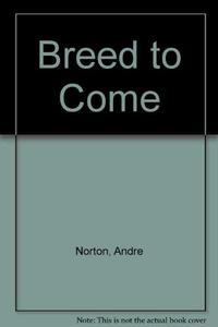 BREED TO COME