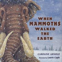 WHEN MAMMOTHS WALKED THE EARTH