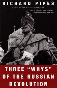 THREE ``WHYS'' OF THE RUSSIAN REVOLUTION