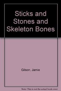 STICKS AND STONES AND SKELETON BONES
