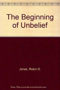 THE BEGINNING OF UNBELIEF