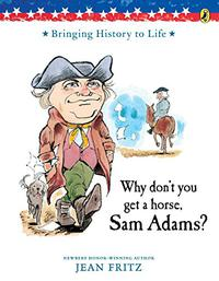 WHY DON'T YOU GET A HORSE, SAM ADAMS?