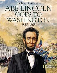 ABE LINCOLN GOES TO WASHINGTON 1837-1865