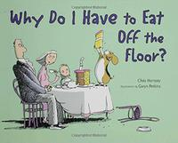 WHY DO I HAVE TO EAT OFF THE FLOOR?