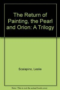 THE RETURN OF PAINTING, THE PEARL, and ORION