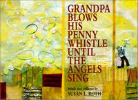 GRANDPA BLOWS HIS PENNY WHISTLE UNTIL THE ANGELS SING